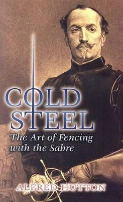 Cold Steel: The Art of Fencing with the Sabre - Dover Military History, Weapons, Armor (Paperback)