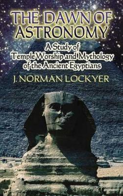 The Dawn of Astronomy: A Study of Temple Worship and Mythology of the Ancient Egyptians - Dover Books on Astronomy (Paperback)