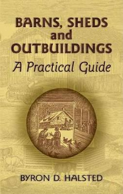 Barns, Sheds and Outbuildings: A Practical Guide - Dover Books on Woodworking & Carving (Paperback)