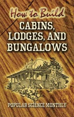 How to Build Cabins, Lodges and Bungalows - Dover Woodworking (Paperback)