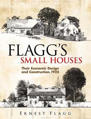Flagg's Small Houses: Their Economic Design and Construction, 1922 - Dover Architecture (Paperback)