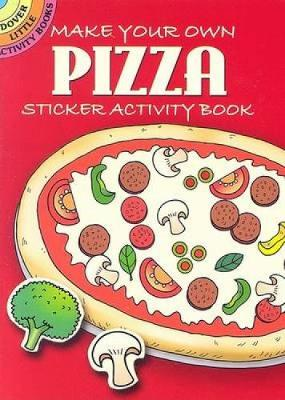 Make Your Own Pizza: Sticker Activity Book - Dover Little Activity Books Stickers (Paperback)