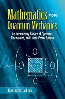 Mathematics for Quantum Mechanics: An Introductory Survey of Operators, Eigenvalues, and Linear Vector Spaces - Dover Books on Mathematics (Paperback)