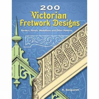 200 Victorian Fretwork Designs: Borders, Panels, Medallions and Other Patterns - Dover Pictorial Archive (Paperback)