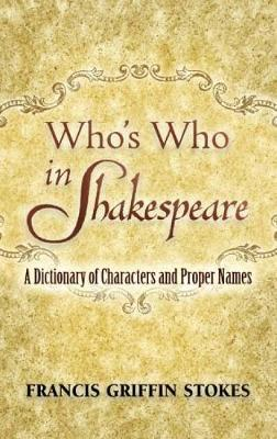 Who's Who in Shakespeare: A Dictionary of Characters and Proper Names (Paperback)