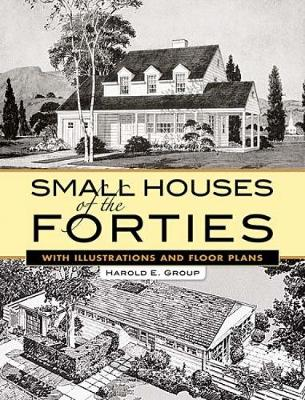 Small Houses of the Forties: With Illustrations and Floor Plans - Dover Architecture (Paperback)
