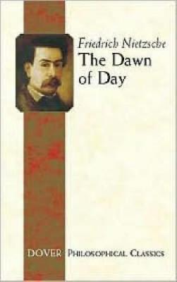 The Dawn of Day - Dover Philosophical Classics (Paperback)