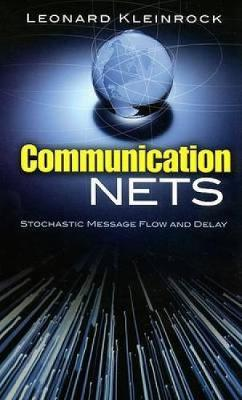 Communication Nets: Stochastic Message Flow and Delay - Dover Books on Engineering (Paperback)