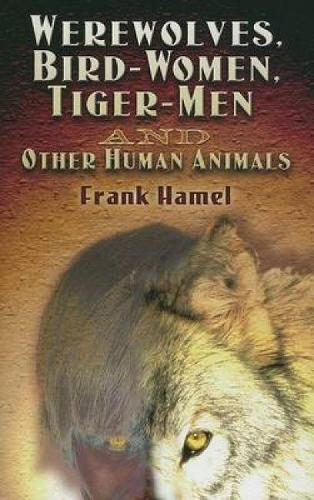 Werewolves, Bird-Women, Tiger-Men and Other Human Animals - Dover Occult (Paperback)