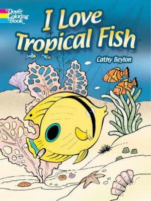 I Love Tropical Fish - Dover Nature Coloring Book (Paperback)