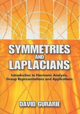 Symmetries and Laplacians: Introduction to Harmonic Analysis, Group Representations and Applications - Dover Books on Mathematics (Paperback)