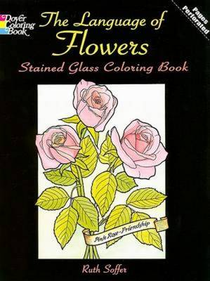 The Language of Flowers Stained Glass Coloring Book - Dover Nature Stained Glass Coloring Book (Paperback)