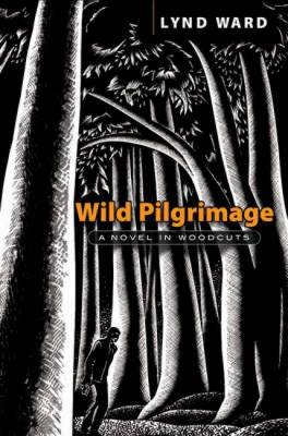 Wild Pilgrimage: A Novel in Woodcuts (Paperback)