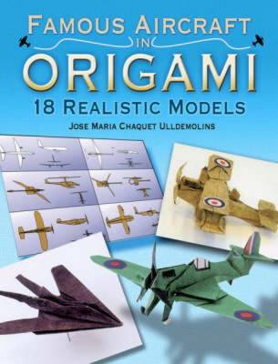 Famous Aircraft in Origami: 18 Realistic Models - Dover Origami Papercraft (Paperback)