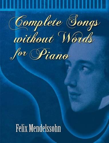 Felix Mendelssohn: Complete Songs Without Words For Piano (Paperback)