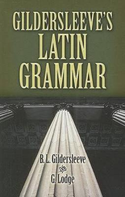 Gildersleeve's Latin Grammar - Dover Language Guides (Paperback)
