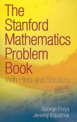 The Stanford Mathematics Problem Book: With Hints and Solutions - Dover Books on Mathematics (Paperback)