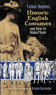 Historic English Costumes and How to Make Them - Dover Fashion and Costumes (Paperback)