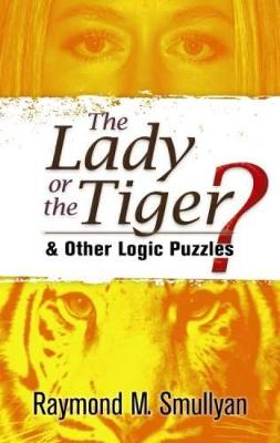 The Lady or the Tiger?: And Other Logic Puzzles - Dover Recreational Math (Paperback)