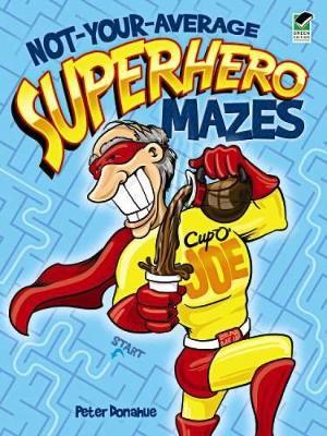 Not-Your-Average Superhero Mazes - Dover Children's Activity Books (Paperback)
