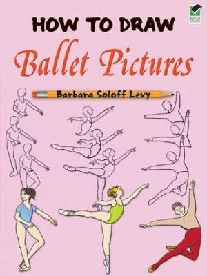 How to Draw Ballet Pictures - Dover How to Draw (Paperback)