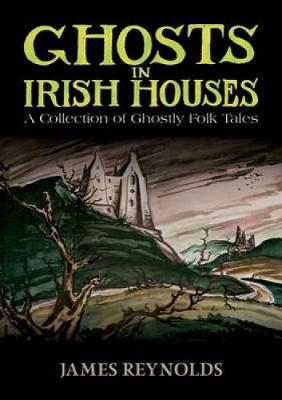 Ghosts in Irish Houses: A Collection of Ghostly Folk Tales (Paperback)