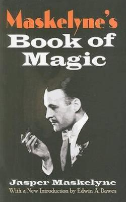 Maskelyne's Book of Magic - Dover Magic Books (Paperback)
