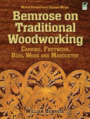 Bemrose on Traditional Woodworking: Carving, Fretwork, Buhl Work and Marquetry - Dover Woodworking (Paperback)