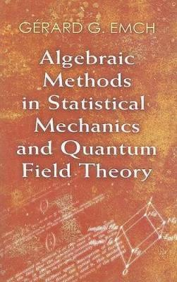 Algebraic Methods in Statistical Mechanics and Quantum Field Theory - Dover Books on Physics (Paperback)