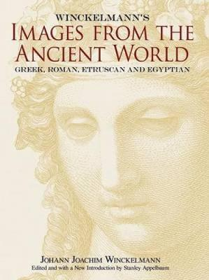 Winckelmann's Images from the Ancient World: Greek, Roman, Etruscan and Egyptian - Dover Fine Art, History of Art (Paperback)