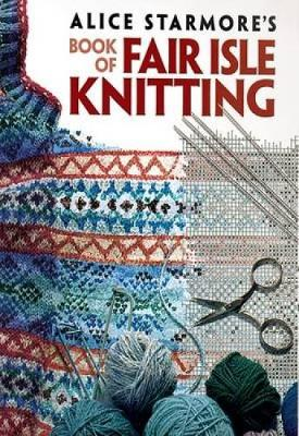 Alice Starmore's Book of Fair Isle Knitting (Paperback)