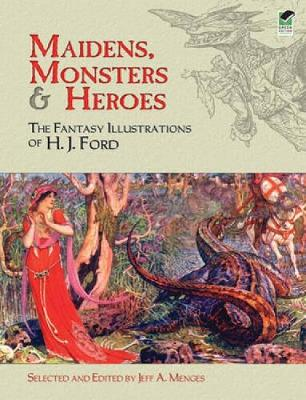 Maidens, Monsters and Heroes: The Fantasy Illustrations of H.J. Ford - Dover Fine Art, History of Art (Paperback)