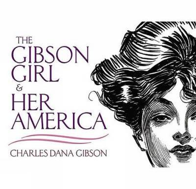 The Gibson Girl and Her America: The Best Drawings of Charles Dana Gibson - Dover Fine Art, History of Art (Paperback)