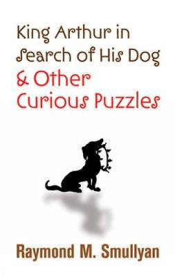 King Arthur in Search of His Dog and Other Curious Puzzles - Dover Books on Mathematics (Paperback)