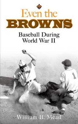 Even the Browns: Baseball During World War II - Dover Baseball (Paperback)