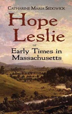Hope Leslie: or Early Times in Massachusetts (Paperback)