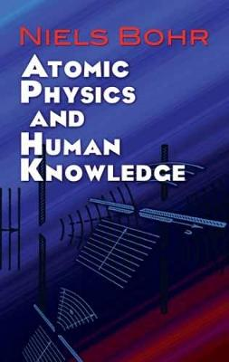Atomic Physics and Human Knowledge - Dover Books on Physics (Paperback)