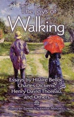 The Joys of Walking: Essays by Hilaire Belloc, Charles Dickens, Henry David Thoreau, and Others (Paperback)