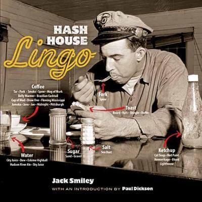 Hash House Lingo: The Slang of Soda Jerks, Short-Order Cooks, Bartenders, Waitresses, Carhops and Other Denizens of Yesterday's Roadside (Paperback)