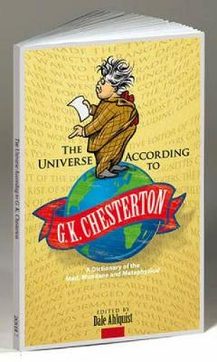 The Universe According to G. K. Chesterton: A Dictionary of the Mad, Mundane and Metaphysical (Paperback)