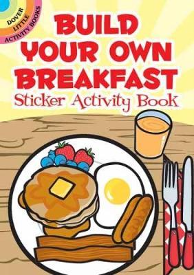Build Your Own Breakfast Sticker Activity Book - Dover Little Activity Books Stickers (Stickers)