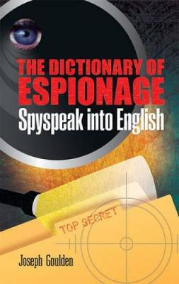 The Dictionary of Espionage: Spyspeak into English - Dover Military History, Weapons, Armor (Paperback)