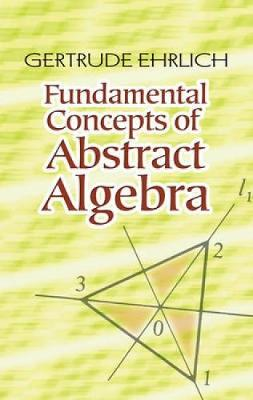 Fundamental Concepts of Abstract Algebra by Gertrude Ehrlich | Waterstones