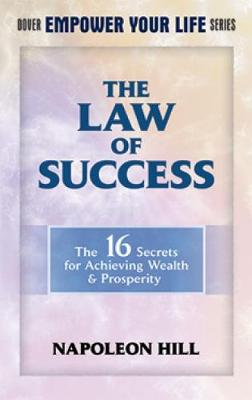 The Law of Success: The 16 Secrets for Achieving Wealth & Prosperity - Dover Empower Your Life (Paperback)