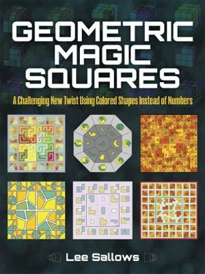 Geometric Magic Squares: A Challenging New Twist Using Colored Shapes Instead of Numbers - Dover Recreational Math (Paperback)