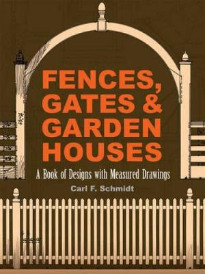 Fences, Gates and Garden Houses: A Book of Designs with Measured Drawings - Dover Architecture (Paperback)