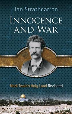 Innocence and War: Mark Twain's Holy Land Revisited (Paperback)