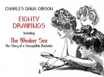 """Eighty Drawings: Including """"The Weaker Sex: The Story of a Susceptible Bachelor"""" - Dover Fine Art, History of Art (Paperback)"""