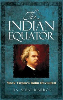 The Indian Equator: Mark Twain's India Revisited (Paperback)