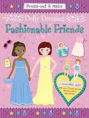 Press-Out & Make Dolly Dressing -- Fashionable Friends (Paperback)